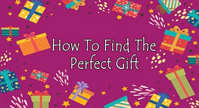 How To Find The Perfect Gift